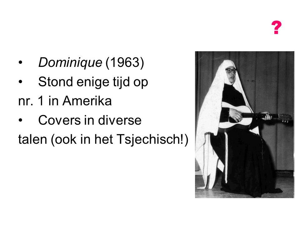 Dominique (1963) Stond enige tijd op nr. 1 in Amerika Covers in diverse talen (ook in het Tsjechisch!) ?