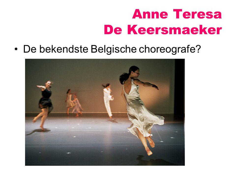 Anne Teresa De Keersmaeker De bekendste Belgische choreografe?