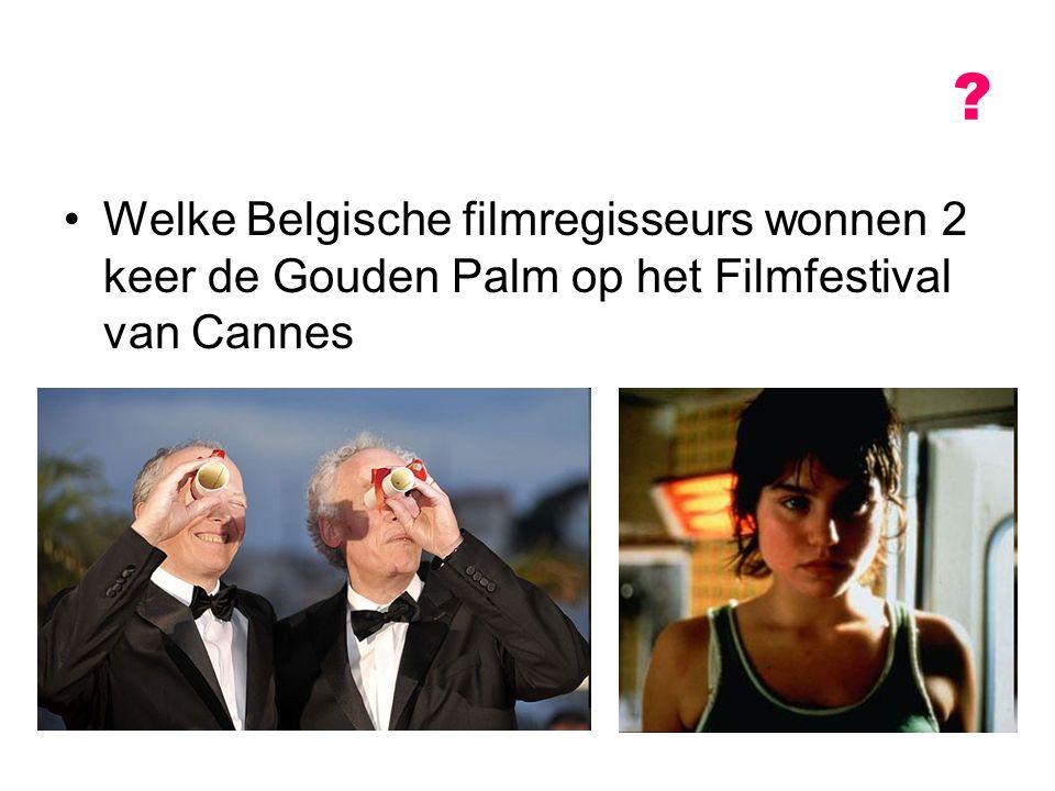 ? Welke Belgische filmregisseurs wonnen 2 keer de Gouden Palm op het Filmfestival van Cannes