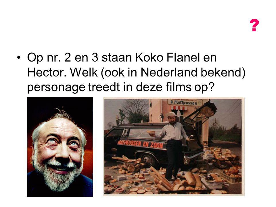 ? Op nr. 2 en 3 staan Koko Flanel en Hector. Welk (ook in Nederland bekend) personage treedt in deze films op?