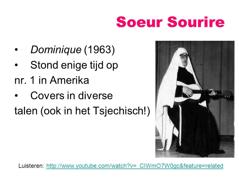 Dominique (1963) Stond enige tijd op nr. 1 in Amerika Covers in diverse talen (ook in het Tsjechisch!) Soeur Sourire Luisteren: http://www.youtube.com