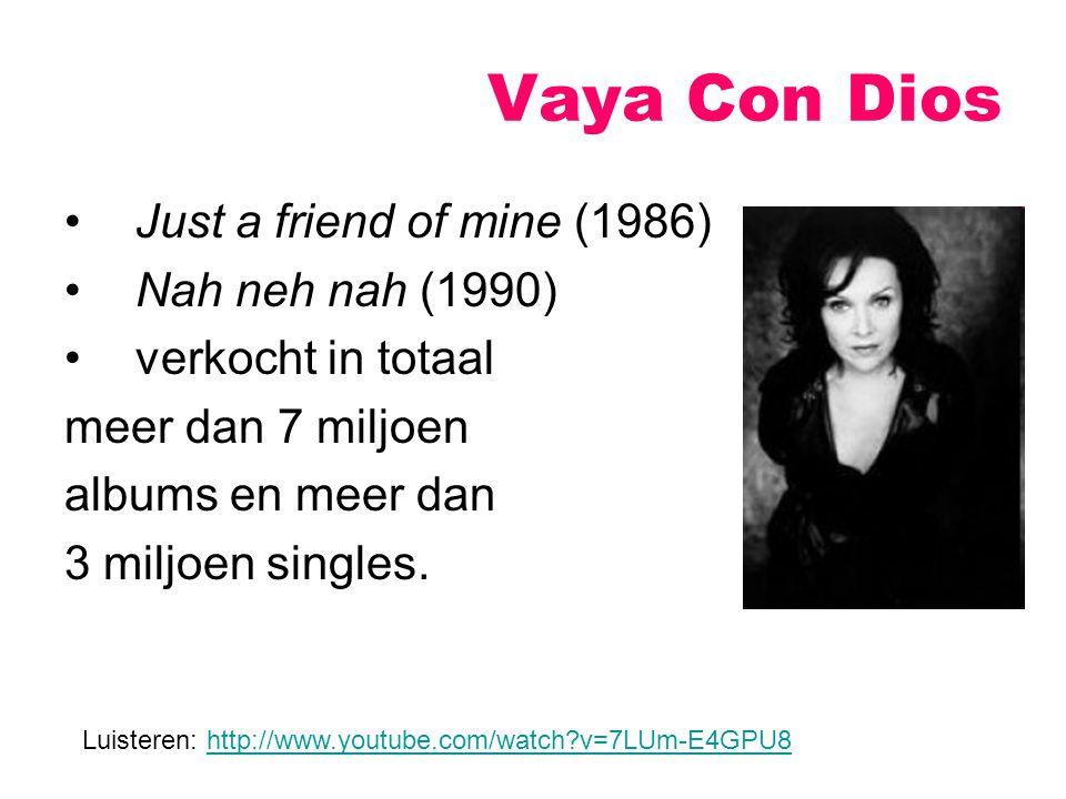 Just a friend of mine (1986) Nah neh nah (1990) verkocht in totaal meer dan 7 miljoen albums en meer dan 3 miljoen singles. Vaya Con Dios Luisteren: h