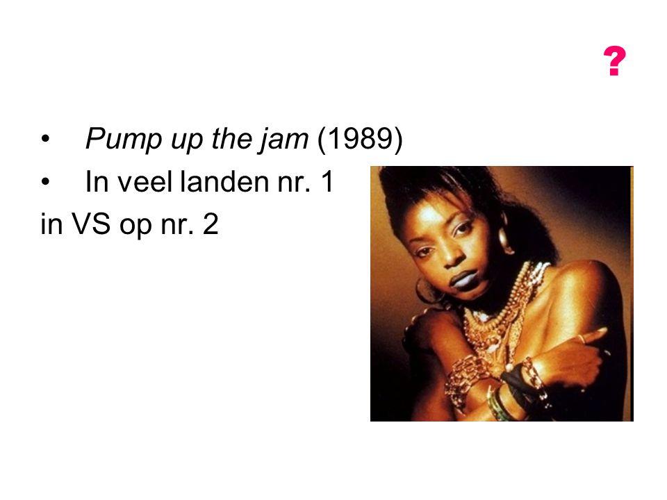 Pump up the jam (1989) In veel landen nr. 1 in VS op nr. 2 ?