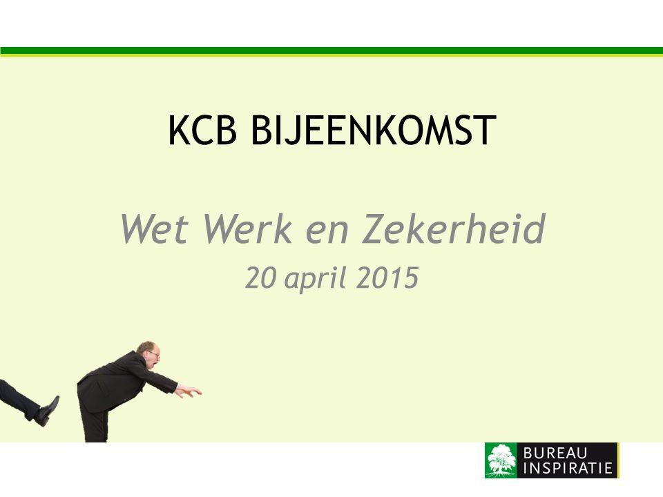 KCB BIJEENKOMST Wet Werk en Zekerheid 20 april 2015