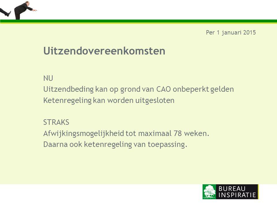Uitzendovereenkomsten Per 1 januari 2015 NU Uitzendbeding kan op grond van CAO onbeperkt gelden Ketenregeling kan worden uitgesloten STRAKS Afwijkings