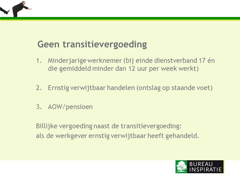 Geen transitievergoeding 1.Minderjarige werknemer (bij einde dienstverband 17 én die gemiddeld minder dan 12 uur per week werkt) 2.Ernstig verwijtbaar