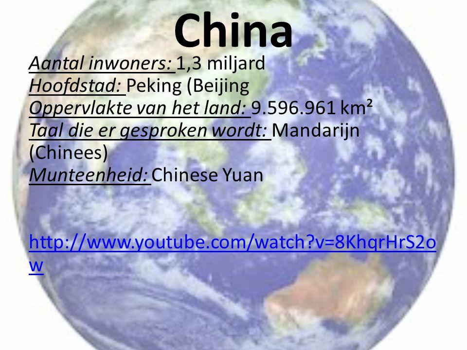 China Aantal inwoners: 1,3 miljard Hoofdstad: Peking (Beijing Oppervlakte van het land: 9.596.961 km² Taal die er gesproken wordt: Mandarijn (Chinees)