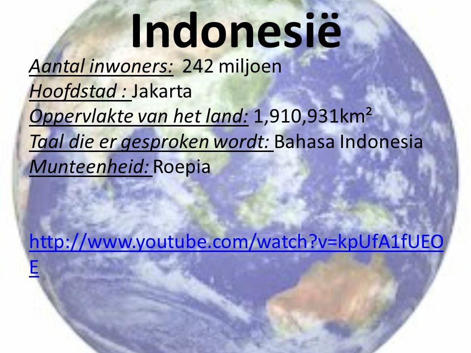 Indonesië Aantal inwoners: 242 miljoen Hoofdstad : Jakarta Oppervlakte van het land: 1,910,931km² Taal die er gesproken wordt: Bahasa Indonesia Muntee