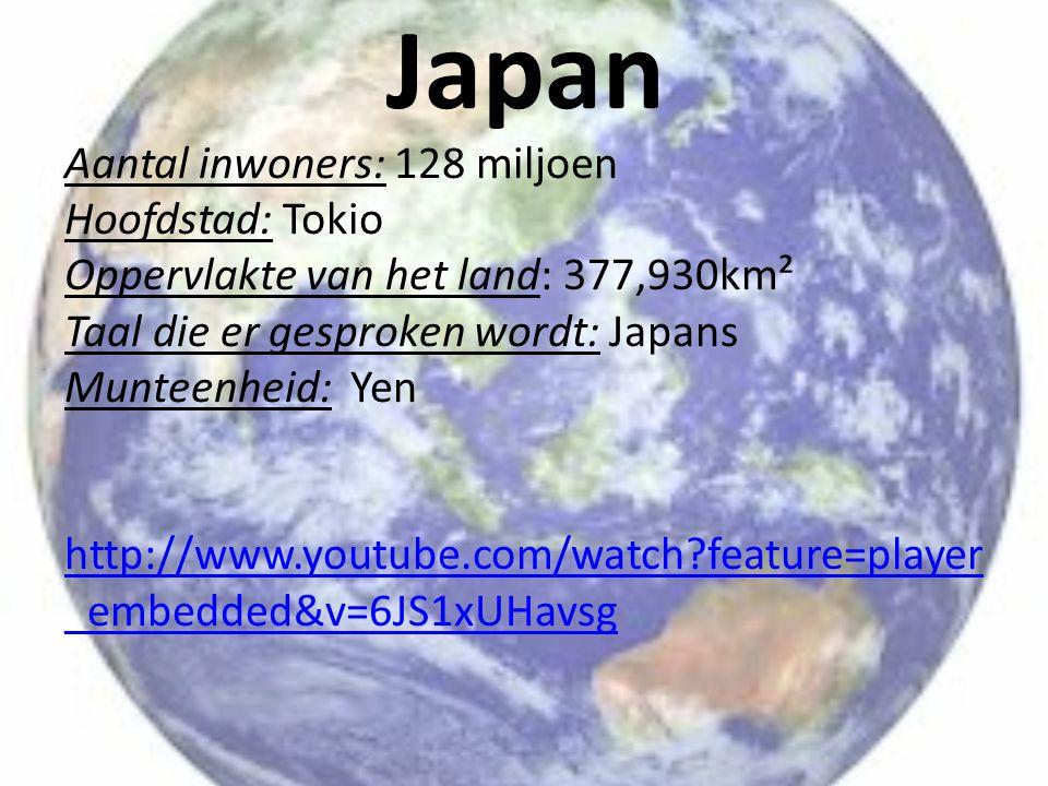 Japan Aantal inwoners: 128 miljoen Hoofdstad: Tokio Oppervlakte van het land: 377,930km² Taal die er gesproken wordt: Japans Munteenheid: Yen http://w