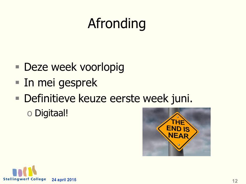 Afronding  Deze week voorlopig  In mei gesprek  Definitieve keuze eerste week juni.