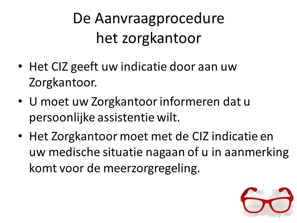 De Aanvraagprocedure het zorgkantoor Het CIZ geeft uw indicatie door aan uw Zorgkantoor. U moet uw Zorgkantoor informeren dat u persoonlijke assistent