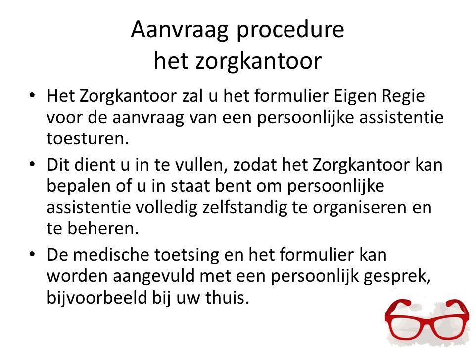 Aanvraag procedure het zorgkantoor Het Zorgkantoor zal u het formulier Eigen Regie voor de aanvraag van een persoonlijke assistentie toesturen. Dit di