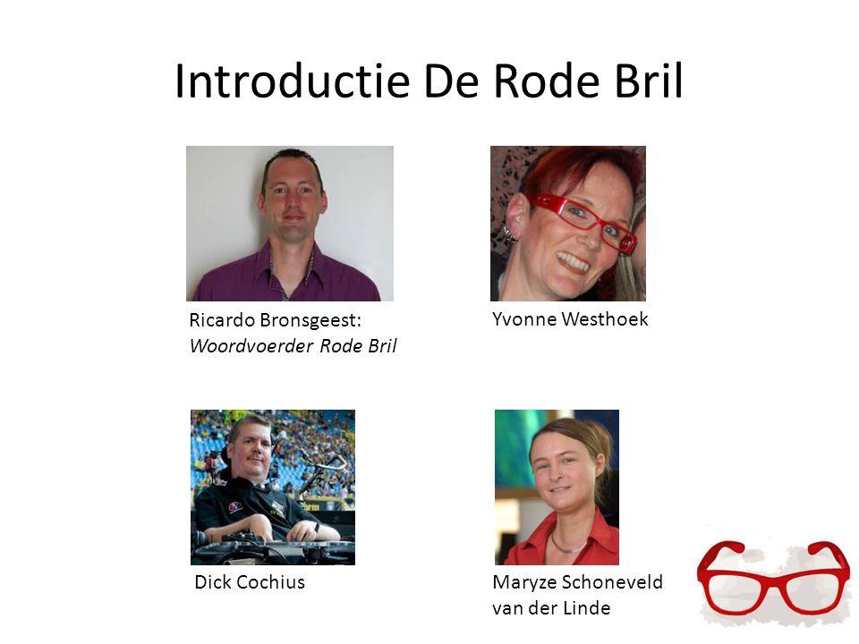 Introductie De Rode Bril Ricardo Bronsgeest: Woordvoerder Rode Bril Maryze Schoneveld van der Linde Yvonne Westhoek Dick Cochius