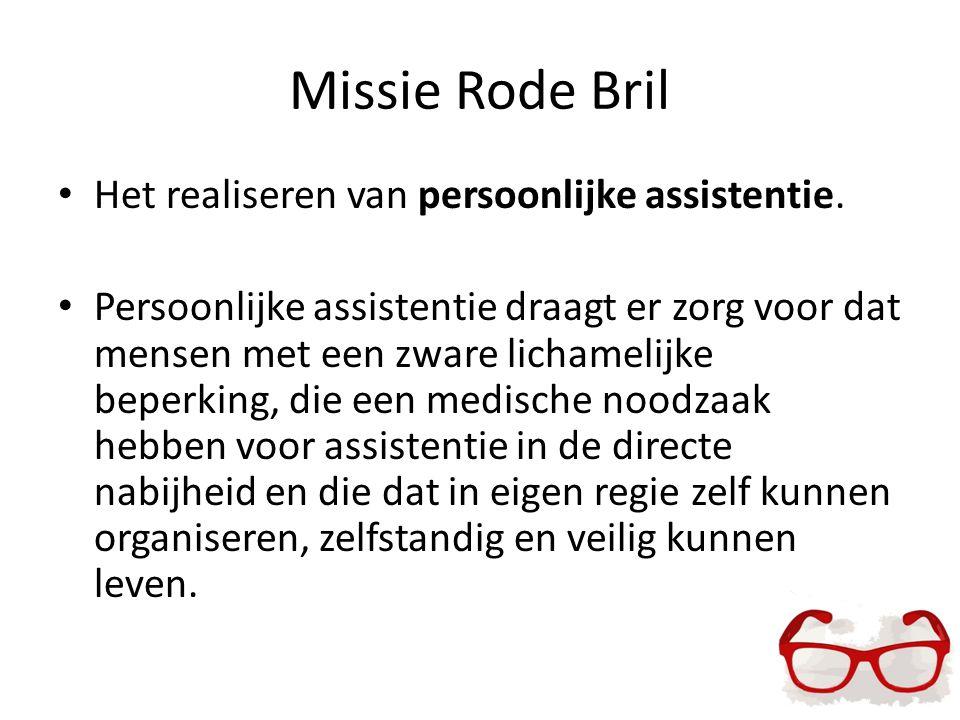Missie Rode Bril Het realiseren van persoonlijke assistentie. Persoonlijke assistentie draagt er zorg voor dat mensen met een zware lichamelijke beper