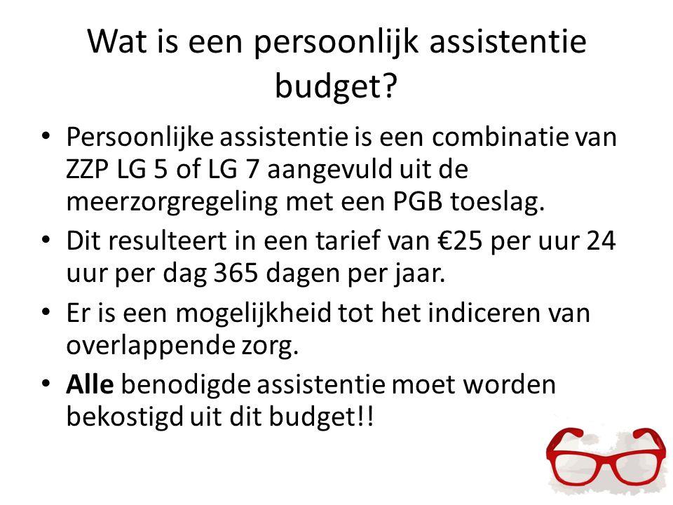 Wat is een persoonlijk assistentie budget? Persoonlijke assistentie is een combinatie van ZZP LG 5 of LG 7 aangevuld uit de meerzorgregeling met een P