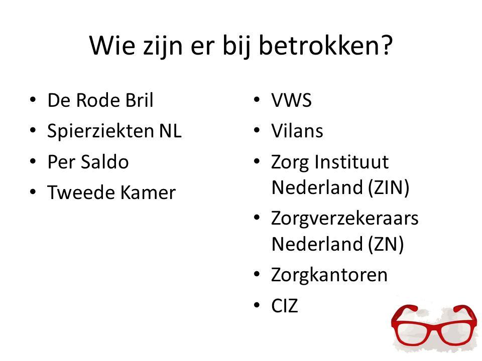 Wie zijn er bij betrokken? De Rode Bril Spierziekten NL Per Saldo Tweede Kamer VWS Vilans Zorg Instituut Nederland (ZIN) Zorgverzekeraars Nederland (Z