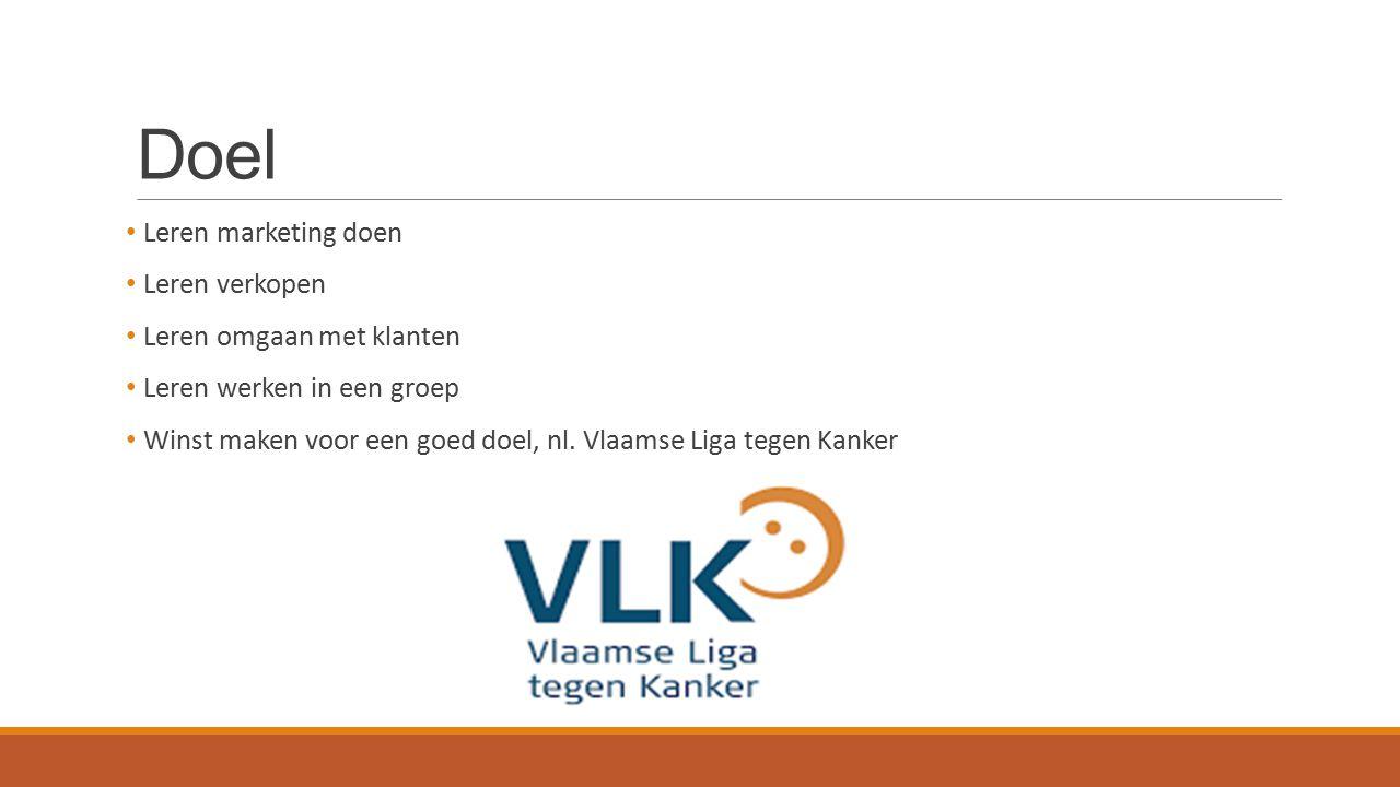 Doel Leren marketing doen Leren verkopen Leren omgaan met klanten Leren werken in een groep Winst maken voor een goed doel, nl. Vlaamse Liga tegen Kan