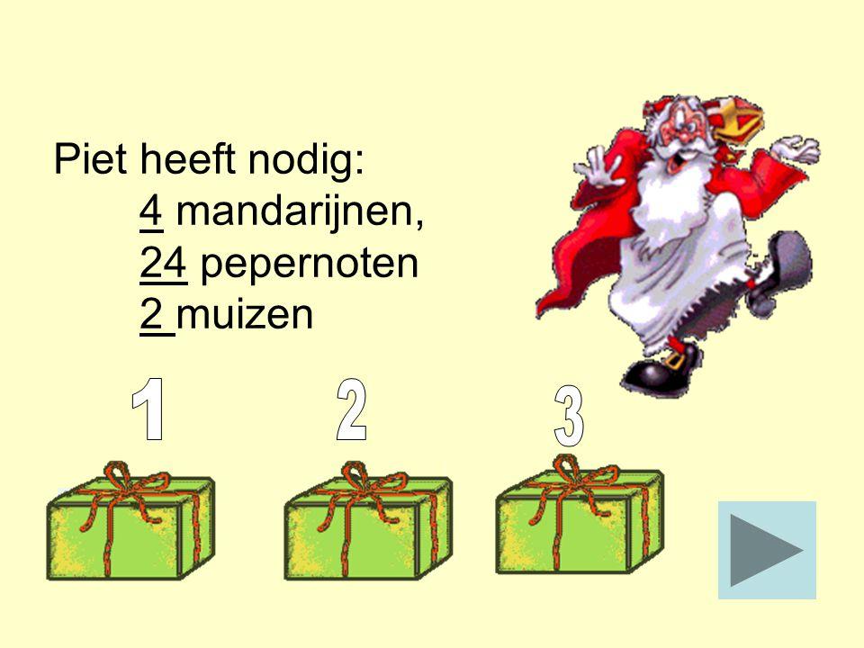 Els en Bart hebben hun schoen gezet. Ze krijgen ieder 2 mandarijnen, 12 pepernoten en een muis van chocola. Piet heeft nodig: _____ mandarijnen, _____
