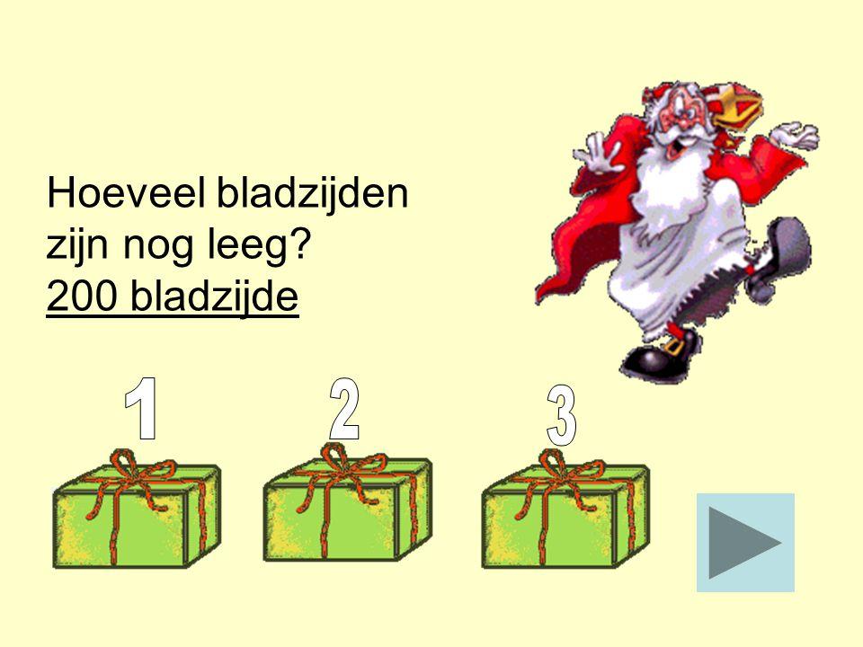 Het dikke boek van Sinterklaas telt 400 bladzijden. Het boek is al voor de helft vol geschreven. Hoeveel bladzijden zijn nog leeg? _______ Stop