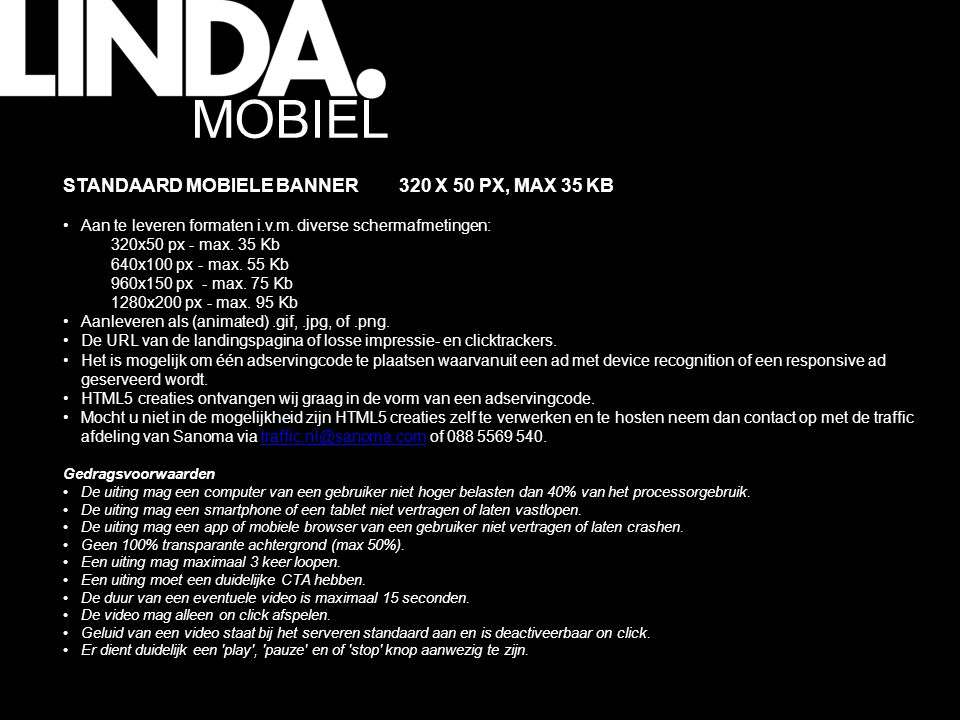 MOBIEL STANDAARD MOBIELE BANNER320 X 50 PX, MAX 35 KB Aan te leveren formaten i.v.m.