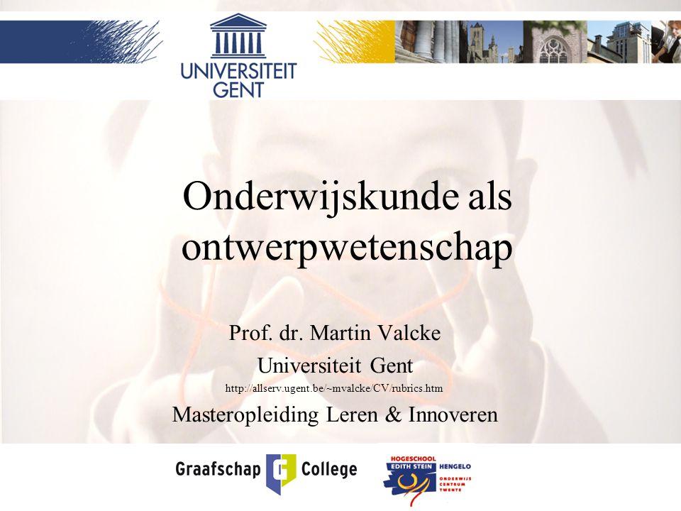 1 Onderwijskunde als ontwerpwetenschap Prof. dr. Martin Valcke Universiteit Gent http://allserv.ugent.be/~mvalcke/CV/rubrics.htm Masteropleiding Leren