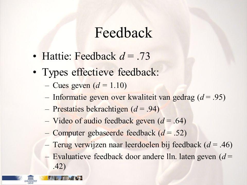 Feedback Hattie: Feedback d =.73 Types effectieve feedback: –Cues geven (d = 1.10) –Informatie geven over kwaliteit van gedrag (d =.95) –Prestaties be