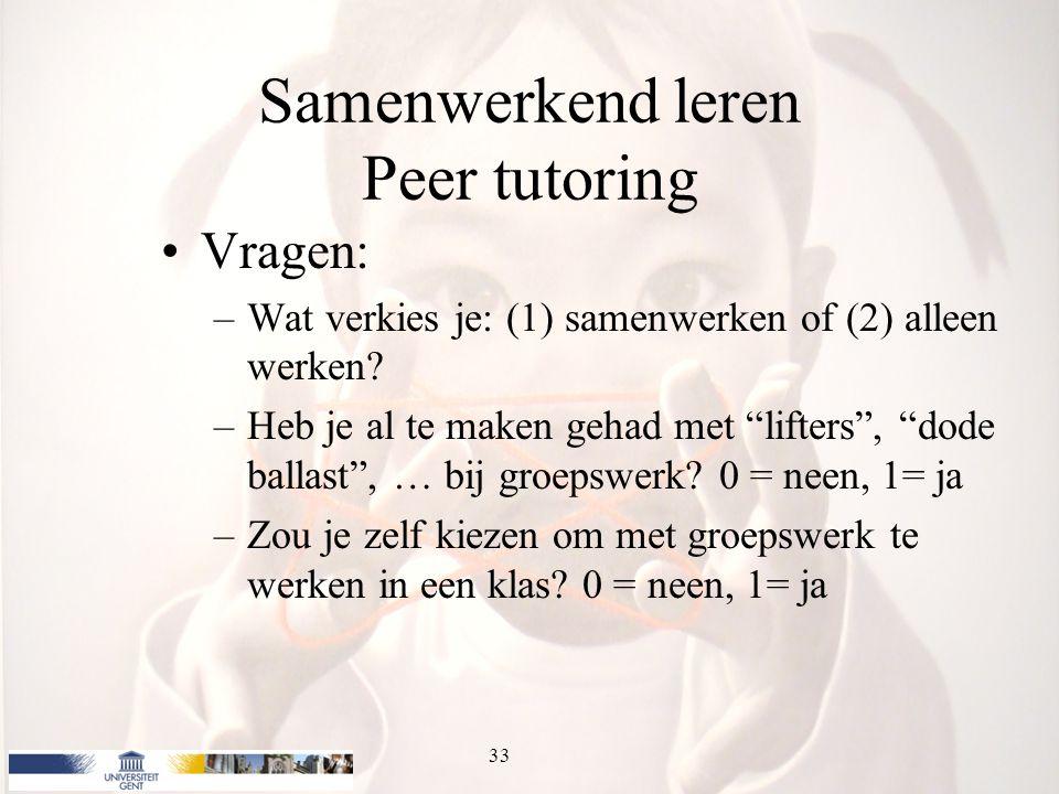 """Samenwerkend leren Peer tutoring Vragen: –Wat verkies je: (1) samenwerken of (2) alleen werken? –Heb je al te maken gehad met """"lifters"""", """"dode ballast"""