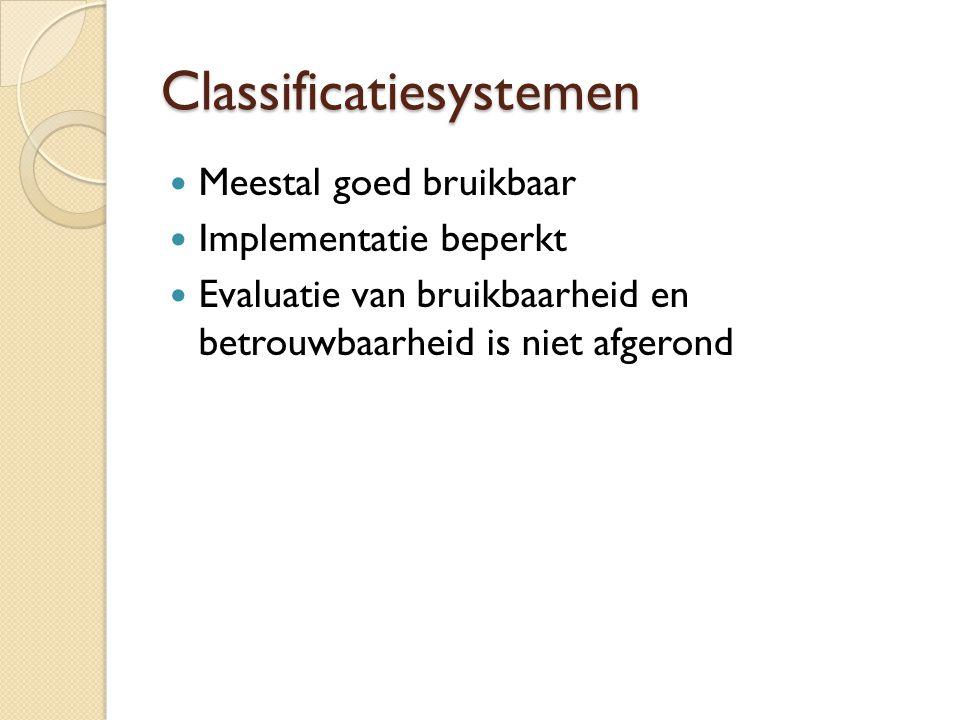 Classificatiesystemen Meestal goed bruikbaar Implementatie beperkt Evaluatie van bruikbaarheid en betrouwbaarheid is niet afgerond