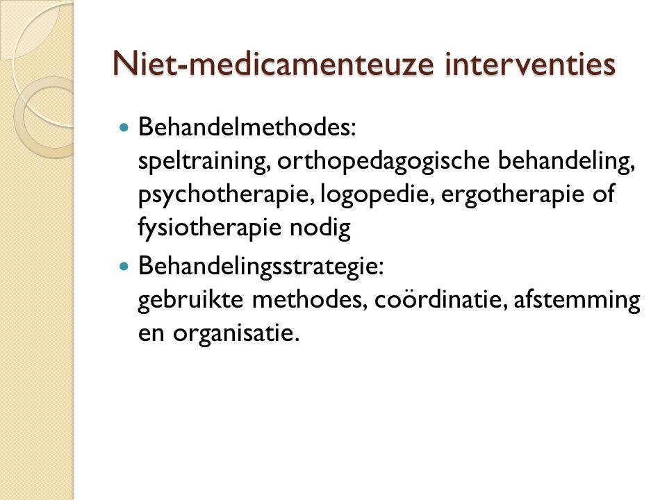 Niet-medicamenteuze interventies Behandelmethodes: speltraining, orthopedagogische behandeling, psychotherapie, logopedie, ergotherapie of fysiotherap