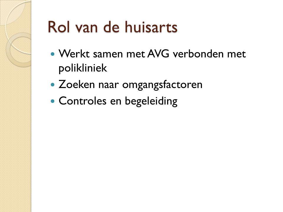 Rol van de huisarts Werkt samen met AVG verbonden met polikliniek Zoeken naar omgangsfactoren Controles en begeleiding