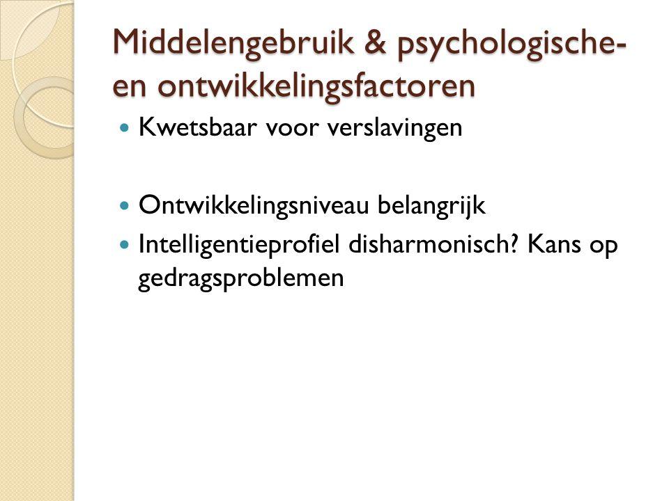 Middelengebruik & psychologische- en ontwikkelingsfactoren Kwetsbaar voor verslavingen Ontwikkelingsniveau belangrijk Intelligentieprofiel disharmonis