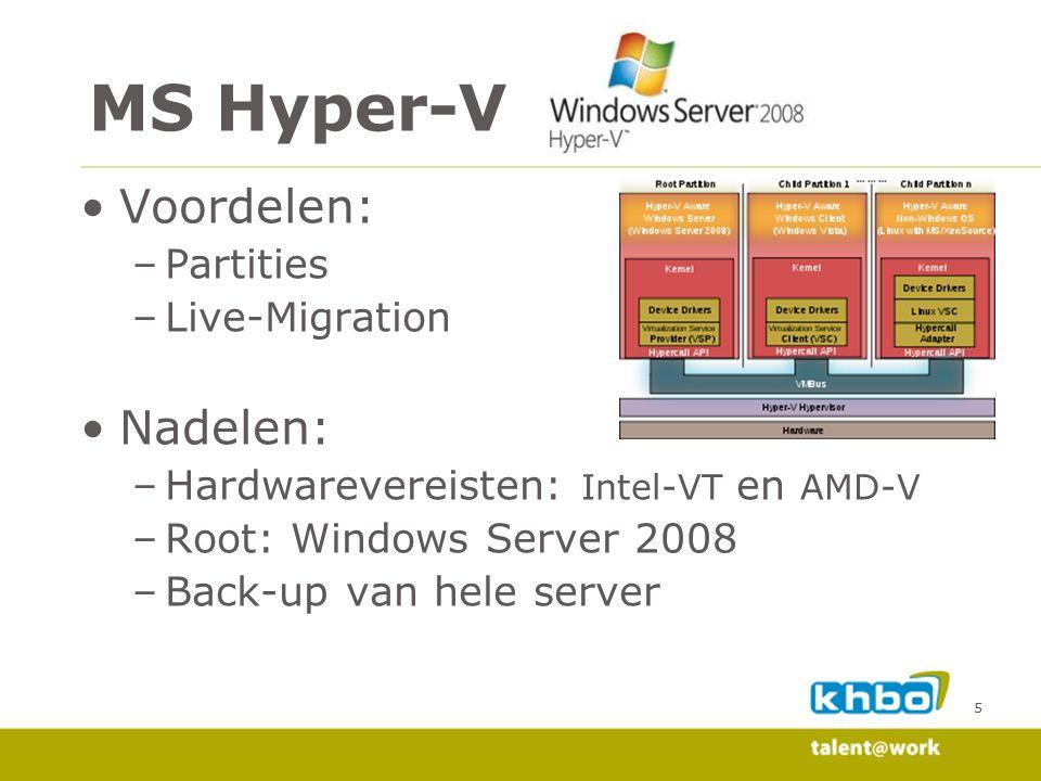 5 Voordelen: –Partities –Live-Migration Nadelen: –Hardwarevereisten: Intel-VT en AMD-V –Root: Windows Server 2008 –Back-up van hele server MS Hyper-V