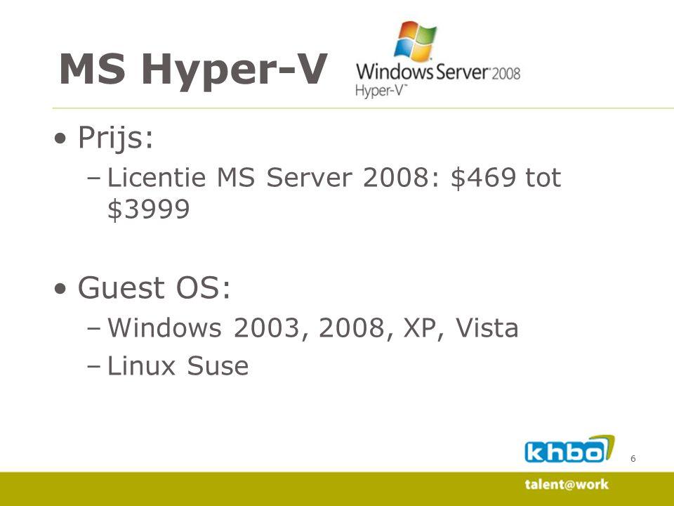 6 Prijs: –Licentie MS Server 2008: $469 tot $3999 Guest OS: –Windows 2003, 2008, XP, Vista –Linux Suse MS Hyper-V