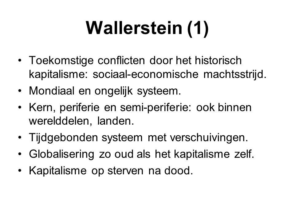Wallerstein (1) Toekomstige conflicten door het historisch kapitalisme: sociaal-economische machtsstrijd. Mondiaal en ongelijk systeem. Kern, periferi