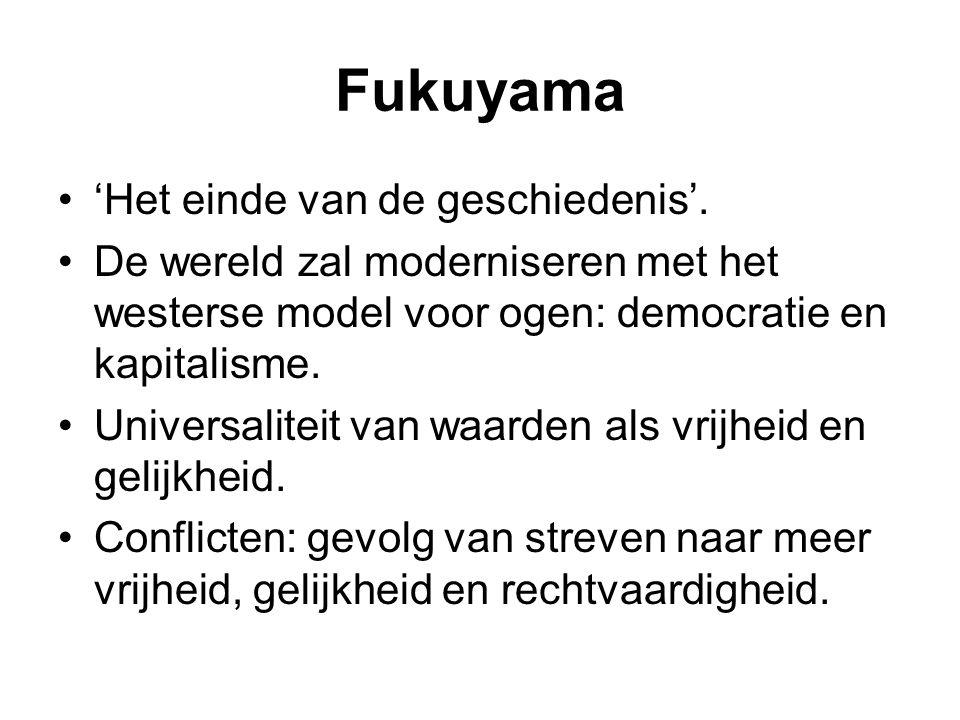 Fukuyama 'Het einde van de geschiedenis'. De wereld zal moderniseren met het westerse model voor ogen: democratie en kapitalisme. Universaliteit van w