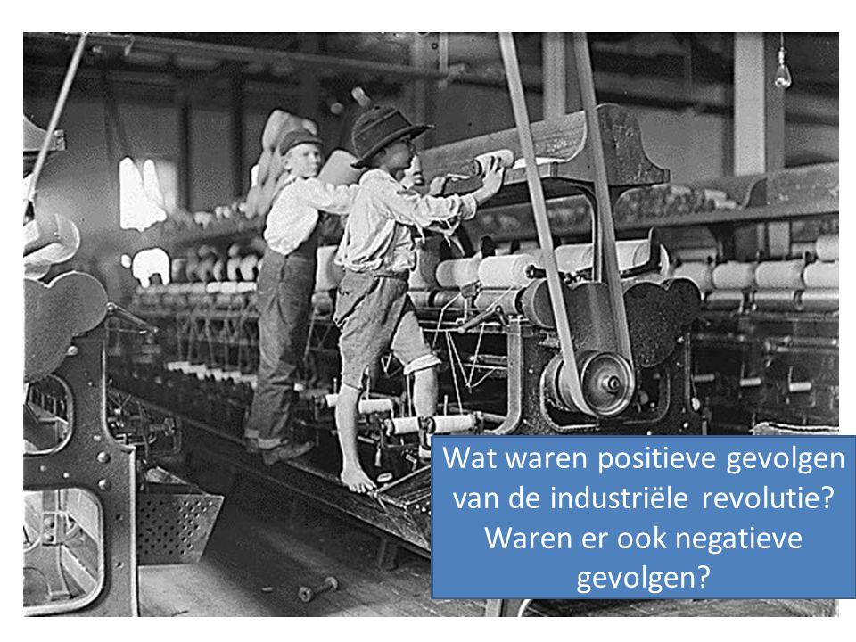Wat waren positieve gevolgen van de industriële revolutie? Waren er ook negatieve gevolgen?