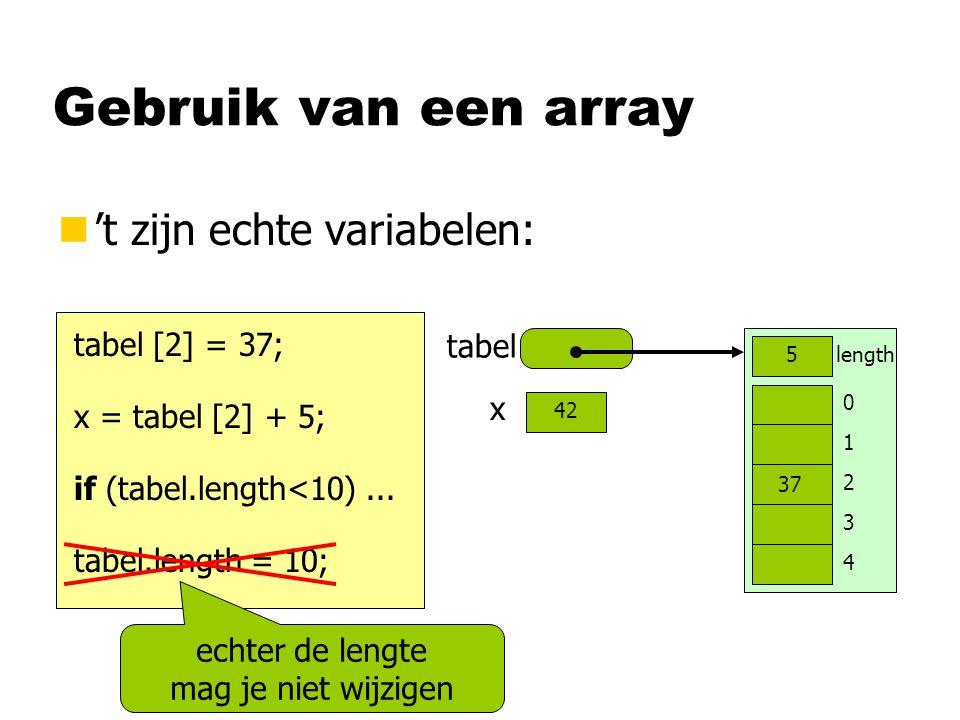 Gebruik van een array n't zijn echte variabelen: tabel 0 1 2 3 4 length5 tabel [2] = 37; x = tabel [2] + 5; 37 x 42 if (tabel.length<10)...