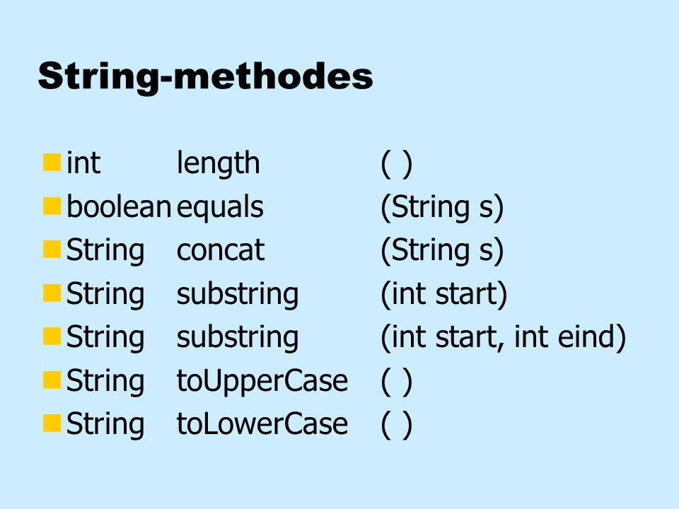String-methodes nint length( ) nbooleanequals(String s) nStringconcat(String s) nStringsubstring(int start) nStringsubstring(int start, int eind) nStr