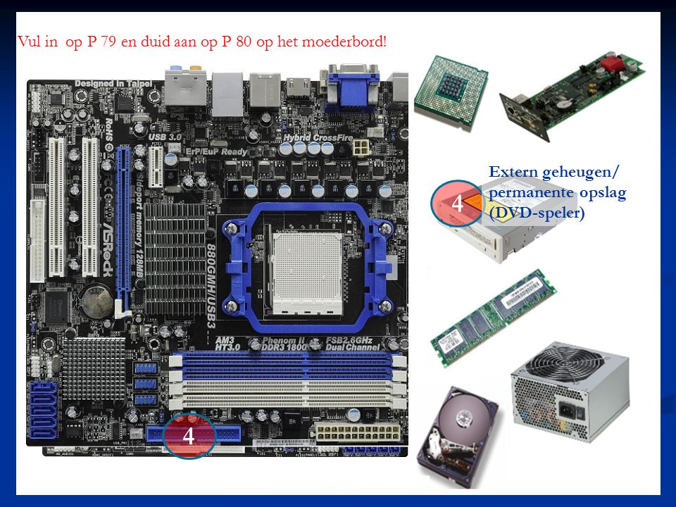 4 4 Vul in op P 79 en duid aan op P 80 op het moederbord! Extern geheugen/ permanente opslag (DVD-speler)