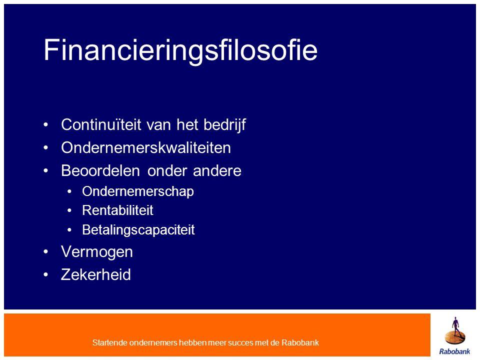 Startende ondernemers hebben meer succes met de Rabobank Financieringsfilosofie Continuïteit van het bedrijf Ondernemerskwaliteiten Beoordelen onder a