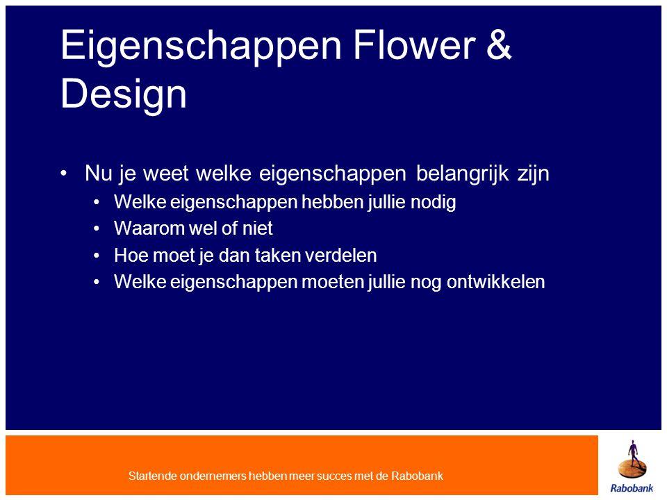 Startende ondernemers hebben meer succes met de Rabobank Eigenschappen Flower & Design Nu je weet welke eigenschappen belangrijk zijn Welke eigenschap