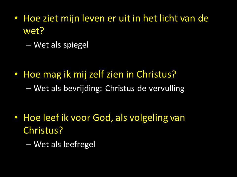 Hoe ziet mijn leven er uit in het licht van de wet? – Wet als spiegel Hoe mag ik mij zelf zien in Christus? – Wet als bevrijding: Christus de vervulli