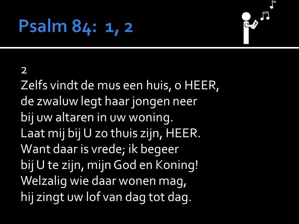  Votum/zegengroet  Psalm 84: 1, 2  Gebed  2 Samuël 7: 1 - 16  Psalm 132: 6, 7  Formulier 2 – t/m jezelf toetsen  Lezing van de wet  Gezang 78: 2, 3  Formulier 2 – t/m gebed  Liedboek 356: 1, 2  Na Tafel 1: korte overdenking over 2 Sam 7: 5,6, daarna zingen: Gz.