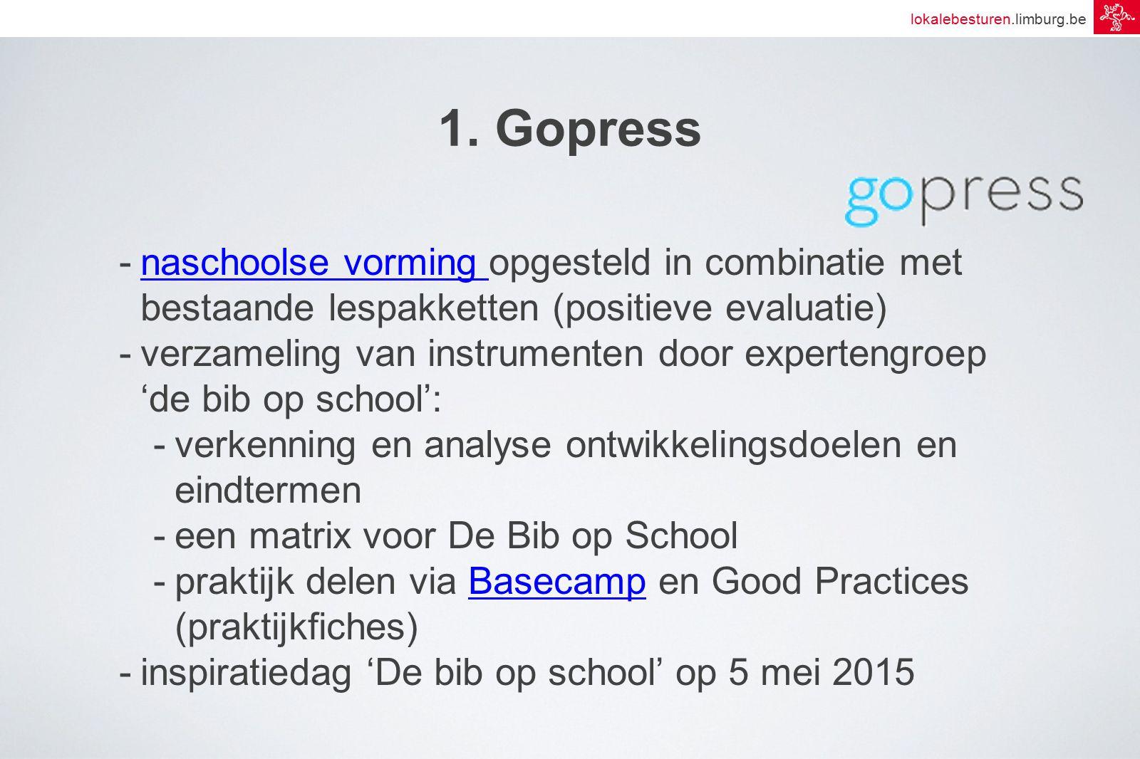 lokalebesturen.limburg.be 1. Gopress -naschoolse vorming opgesteld in combinatie met bestaande lespakketten (positieve evaluatie)naschoolse vorming -v