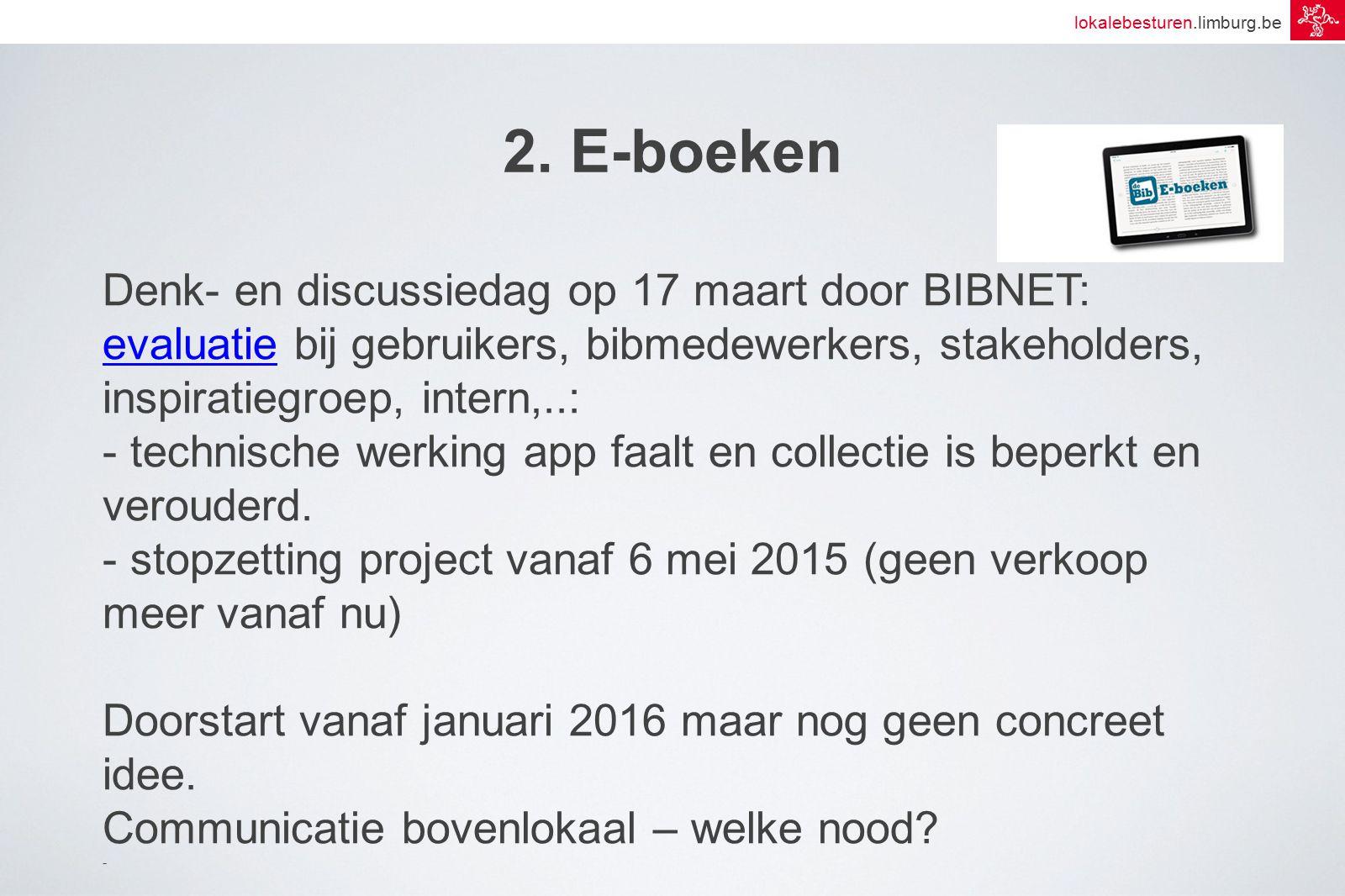 lokalebesturen.limburg.be 2. E-boeken Denk- en discussiedag op 17 maart door BIBNET: evaluatieevaluatie bij gebruikers, bibmedewerkers, stakeholders,