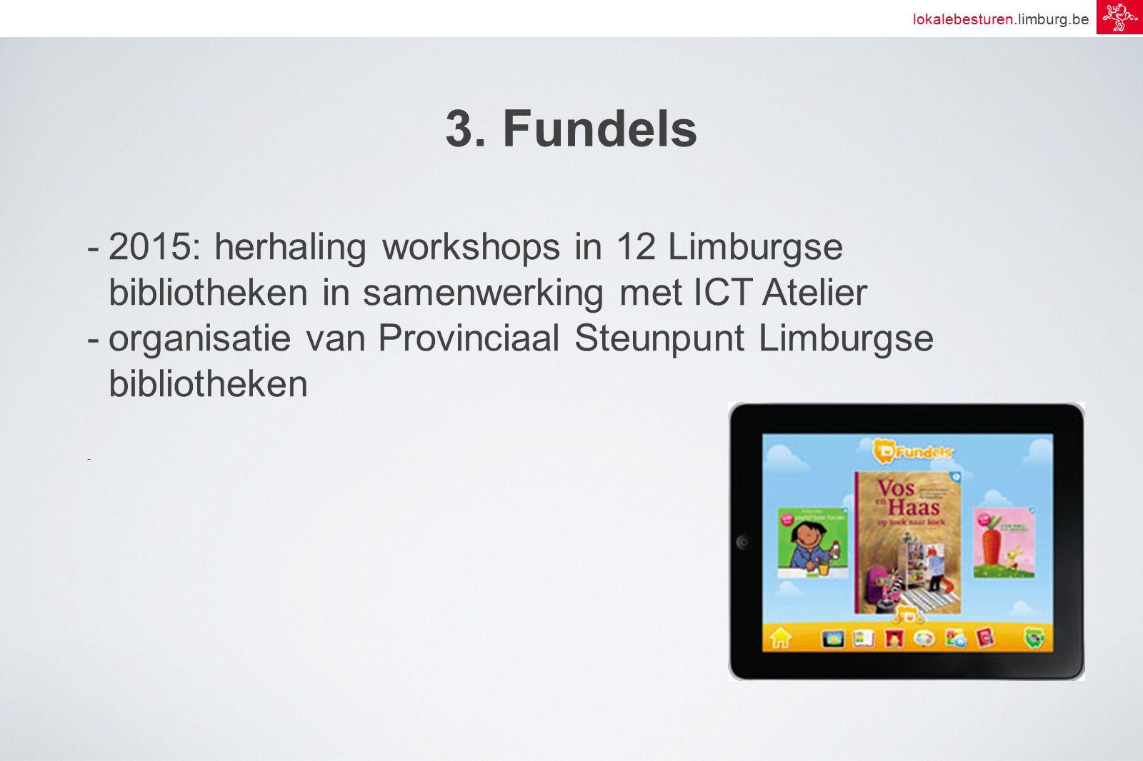 lokalebesturen.limburg.be 3. Fundels -2015: herhaling workshops in 12 Limburgse bibliotheken in samenwerking met ICT Atelier -organisatie van Provinci