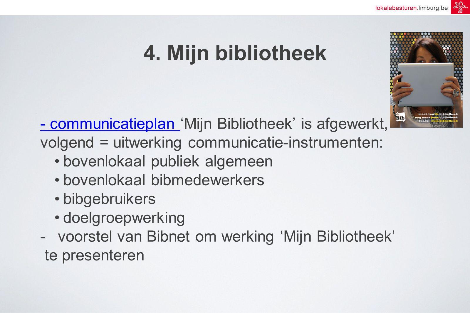 lokalebesturen.limburg.be 4. Mijn bibliotheek - - communicatieplan - communicatieplan 'Mijn Bibliotheek' is afgewerkt, volgend = uitwerking communicat