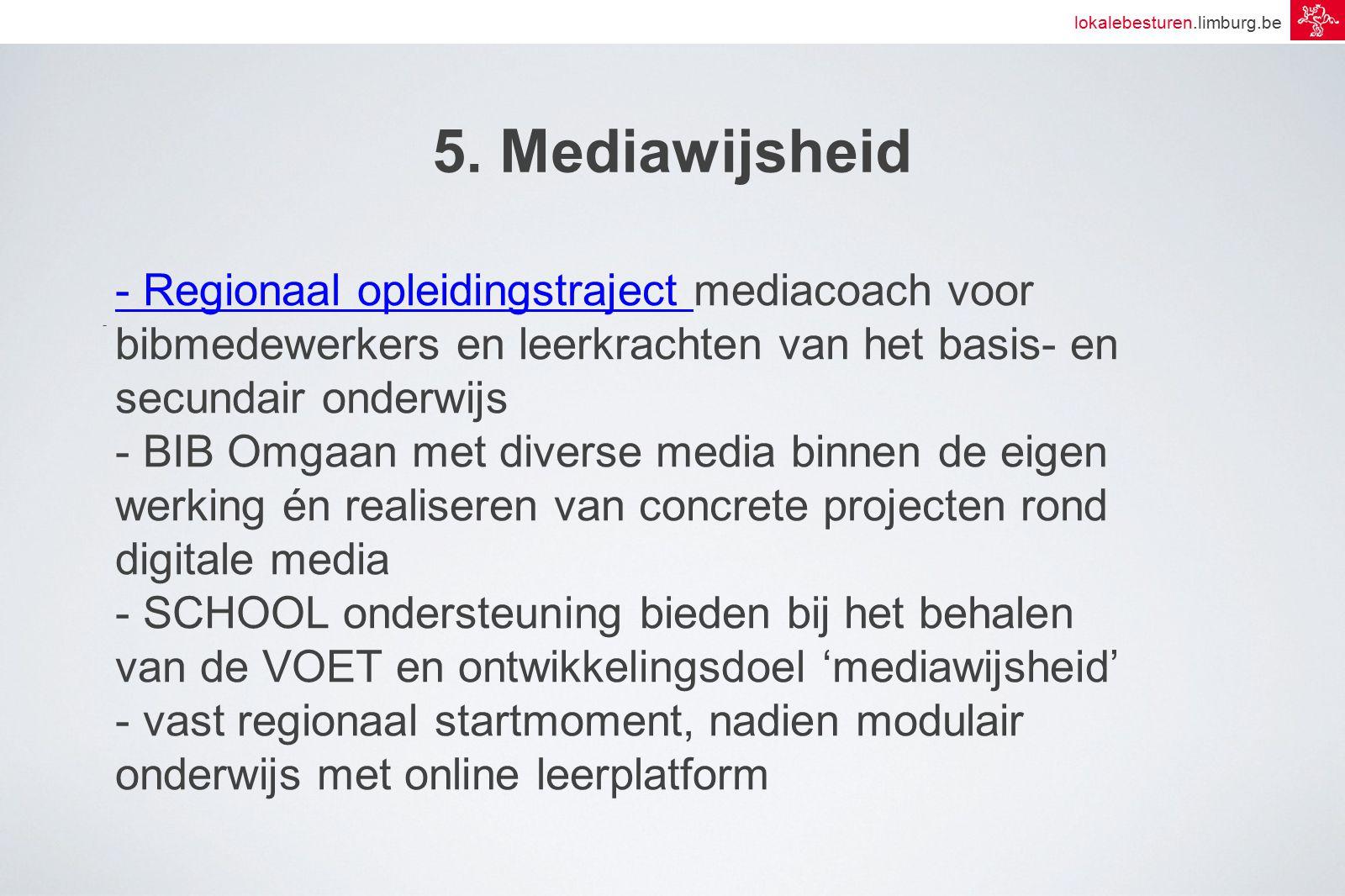 lokalebesturen.limburg.be 5. Mediawijsheid - - Regionaal opleidingstraject - Regionaal opleidingstraject mediacoach voor bibmedewerkers en leerkrachte