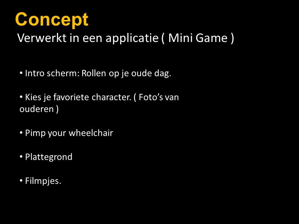 Concept Verwerkt in een applicatie ( Mini Game ) Intro scherm: Rollen op je oude dag.