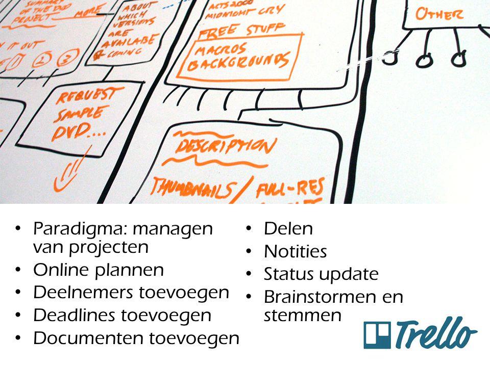 Doel: Trello Paradigma: managen van projecten Online plannen Deelnemers toevoegen Deadlines toevoegen Documenten toevoegen Delen Notities Status updat